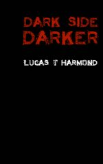 Dark Side Darker, a novel by Lucas T. Harmond